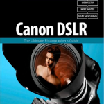 Canon DSLR – The Ultimate Photographer's Guide